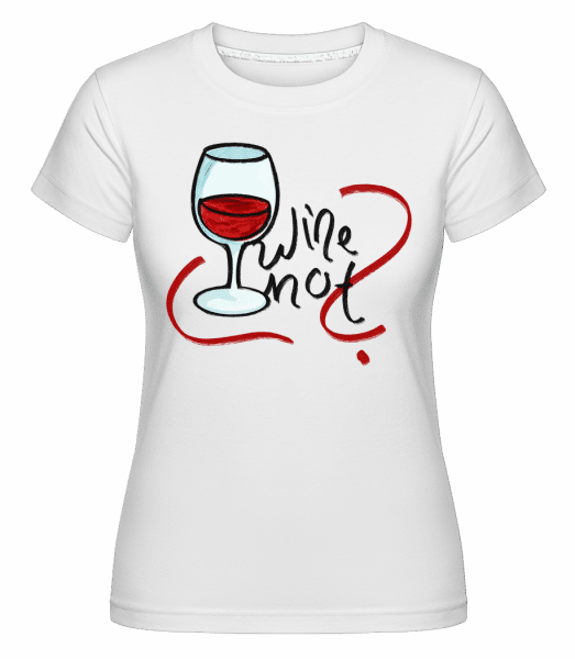 Wine Not -  Shirtinator Women's T-Shirt - White - Vorn
