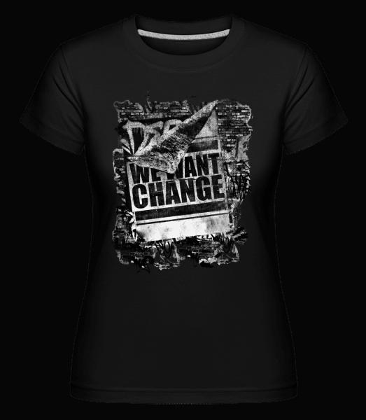 We Want Change -  Shirtinator Women's T-Shirt - Black - Vorn