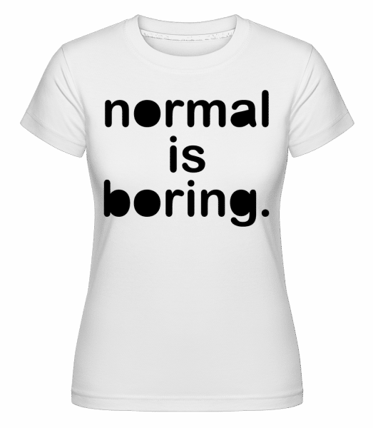 Normal Is Boring -  Shirtinator Women's T-Shirt - White - Vorn
