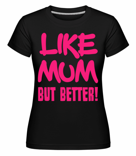 Like Mum, But Better! -  T-shirt Shirtinator femme - Noir - Devant