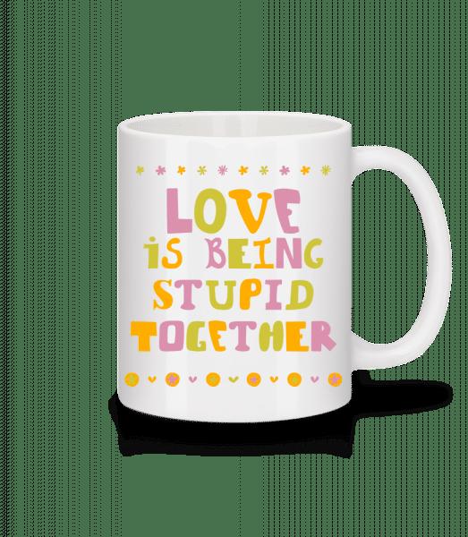 Love Is Being Stupid Together - Mug - White - Vorn