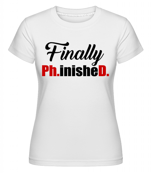Finally PHinisheD -  Shirtinator Women's T-Shirt - White - Vorn
