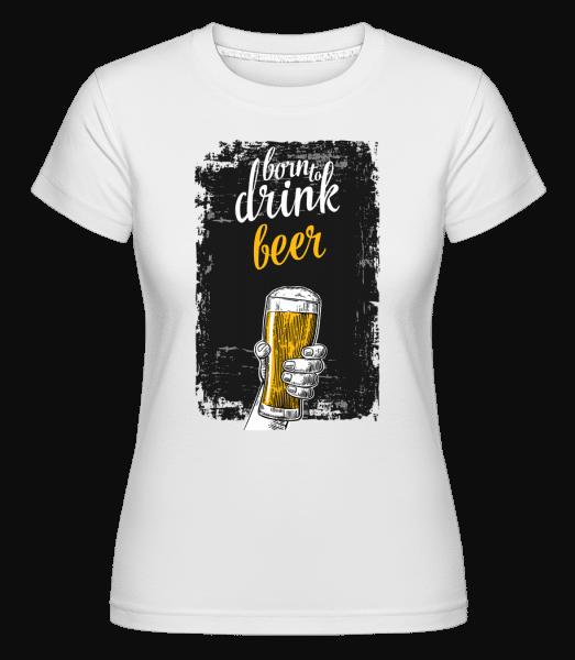 Born To Drink Beer -  Shirtinator Women's T-Shirt - White - Vorn
