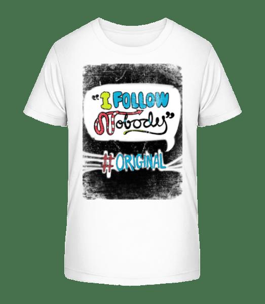 I Follow Nobody Original - Kid's Premium Bio T-Shirt - White - Vorn