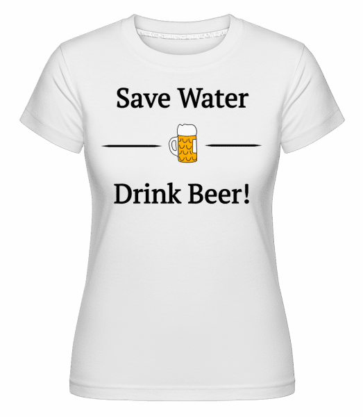 Save Water Drink Bier -  T-shirt Shirtinator femme - Blanc - Vorn