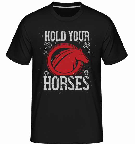 Hold Your Horses -  Shirtinator Men's T-Shirt - Black - Vorn
