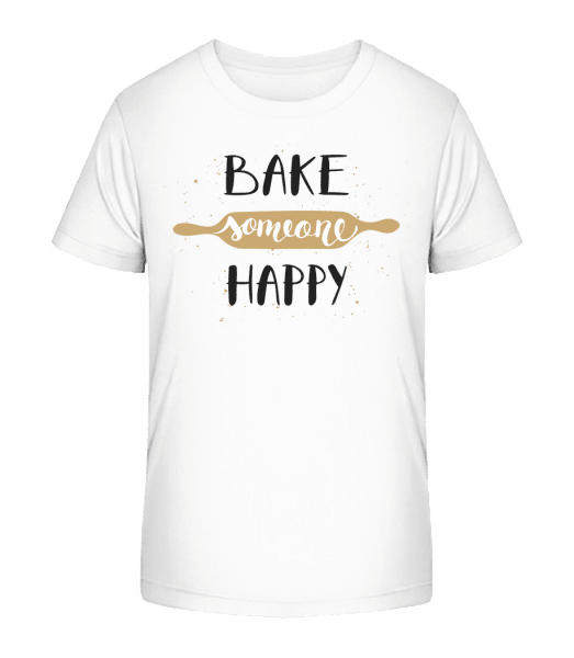 Bake Someone Happy - Kid's Premium Bio T-Shirt - White - Vorn