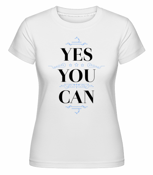 Yes, You Can -  Shirtinator Women's T-Shirt - White - Vorn