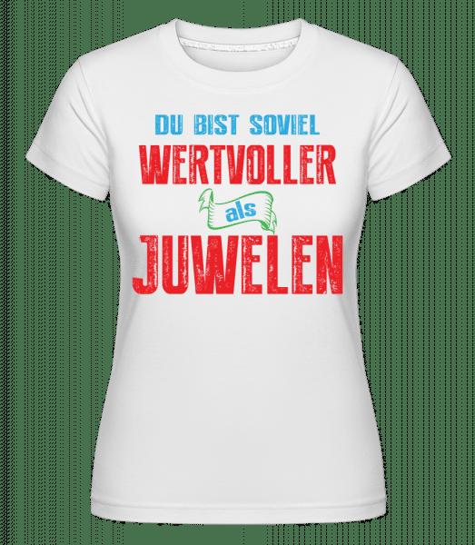 Du Bist Soviel Wertvoller Als Juwelen - Shirtinator Frauen T-Shirt - Weiß - Vorn