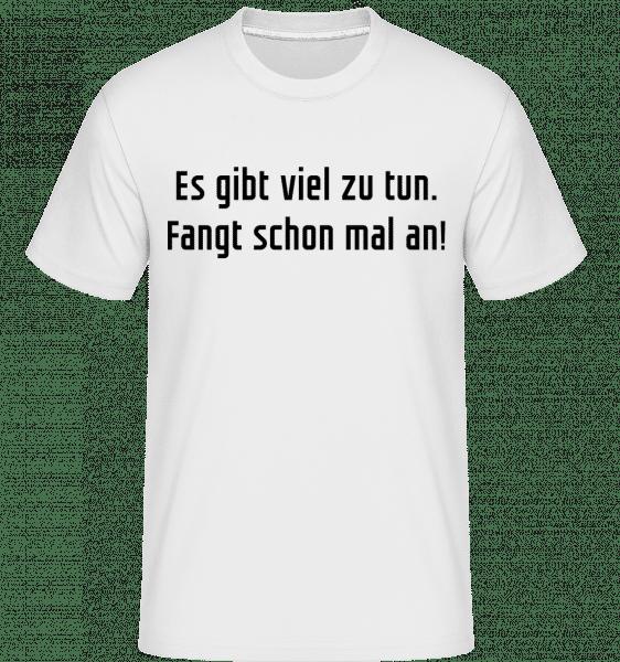 Es Gibt Viel Zu Tub Fangt Schonmal An - Shirtinator Männer T-Shirt - Weiß - Vorn