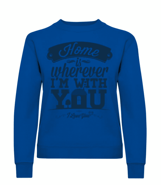 Home Is Wherever I'm With You - Frauen Pullover - Royalblau - Vorne