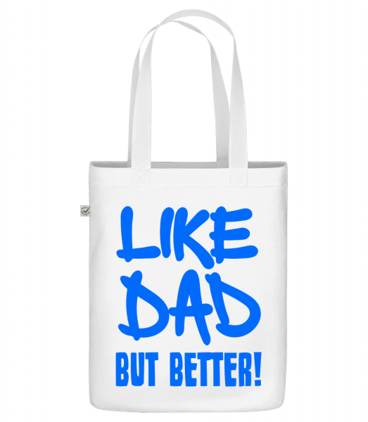 """Like Dad, But Better! - Organic """"Earth Positive"""" tote bag - White - Vorn"""