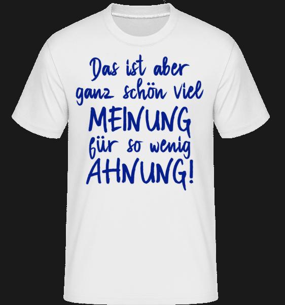 Viel Meinung Wenig Ahnung - Shirtinator Männer T-Shirt - Weiß - Vorn