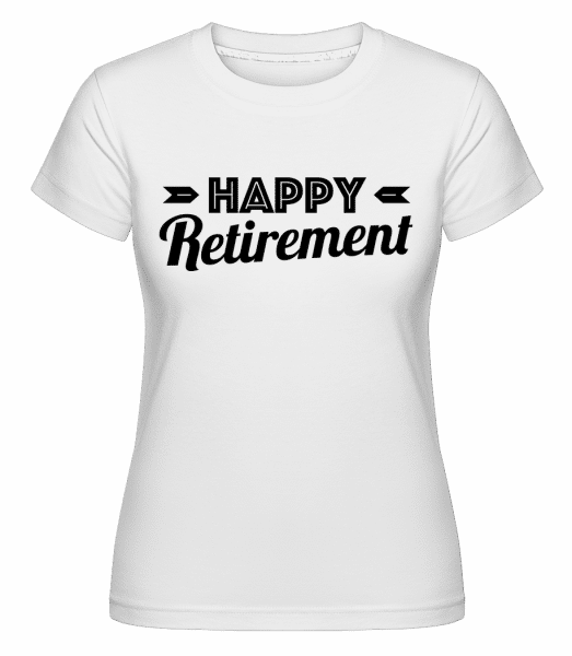Happy Retirement -  Shirtinator Women's T-Shirt - White - Vorn