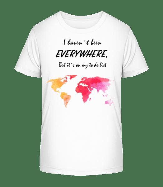 I Havent Been Everywhere - Kid's Premium Bio T-Shirt - White - Vorn