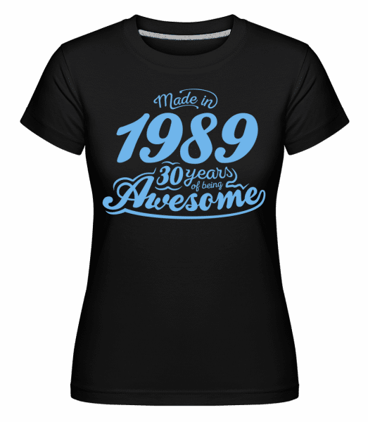 Made In 1989 30 Years Awesome - Shirtinator Frauen T-Shirt - Schwarz - Vorn
