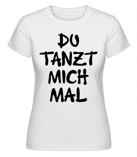 Du Tanzt Mich Mal - Shirtinator Frauen T-Shirt - Weiß - Vorn