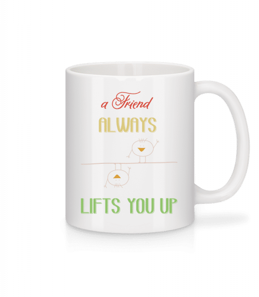 A Friend Always Lifts You Up - Tasse - Weiß - Vorn