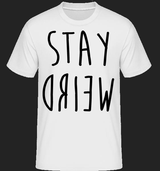 Stay Weird -  Shirtinator Men's T-Shirt - White - Vorn