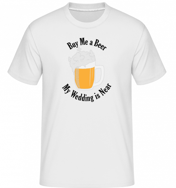 Buy Me A Beer My Wedding Is Near -  Shirtinator Men's T-Shirt - White - Vorn