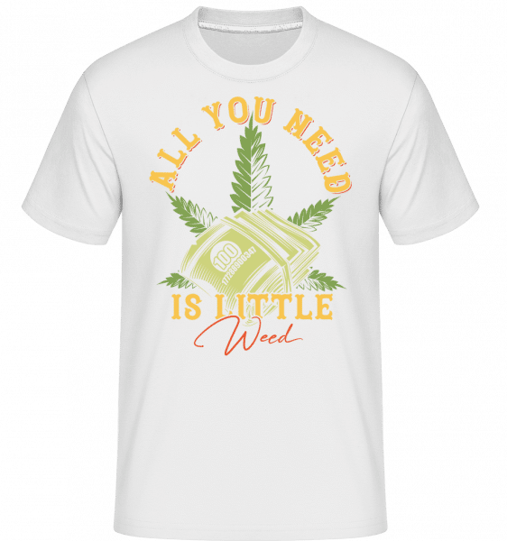 All You Need Is Little Weed -  Shirtinator Men's T-Shirt - White - Vorn