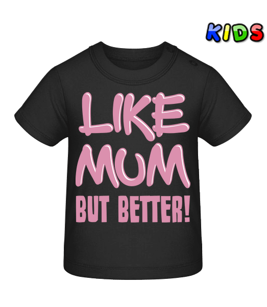 Like Mum, But Better! - Baby T-Shirt - Black - Vorn