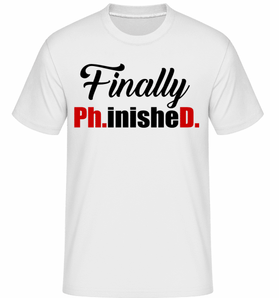 Finally PHinisheD -  Shirtinator Men's T-Shirt - White - Vorn