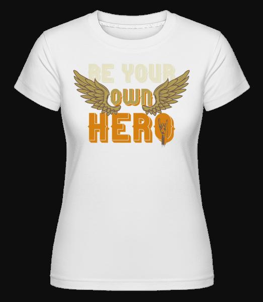 Be Your Own Hero -  Shirtinator Women's T-Shirt - White - Vorn