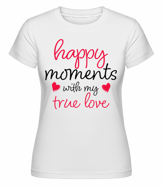 Happy Moments With My True Love -  Shirtinator Women's T-Shirt - White - Front