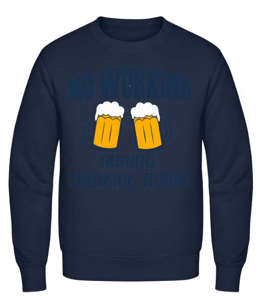 No Working But Drinking - Klasická mikina sg - Namořnická modrá - Napřed