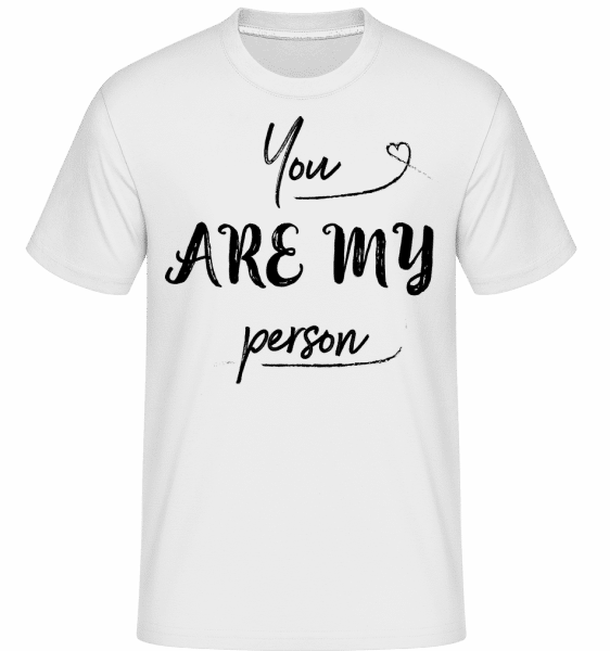You Are My Person -  Shirtinator Men's T-Shirt - White - Vorn