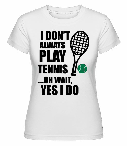 I Always Play Tennis -  Shirtinator Women's T-Shirt - White - Vorn