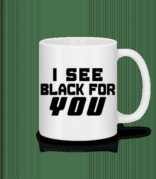 I See Black For You - Tasse - Weiß - Vorn