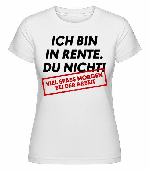 Ich Bin In Rente Du Nicht - Shirtinator Frauen T-Shirt - Weiß - Vorn