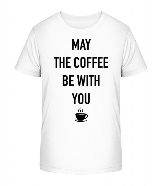 May The Coffee Be With You - Kid's Premium Bio T-Shirt - White - Vorn