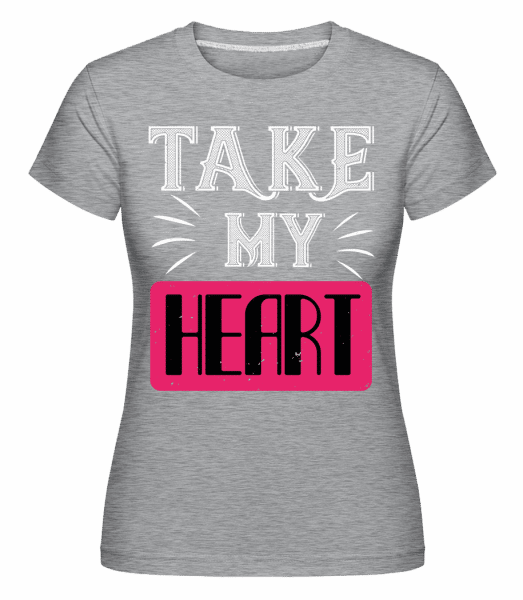 Take My Heart -  Shirtinator Women's T-Shirt - Heather grey - Vorn