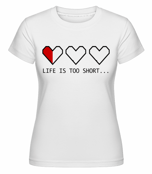 Life Is Too Short - Shirtinator Frauen T-Shirt - Weiß - Vorn