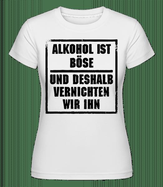Alkohol Ist Böse - Shirtinator Frauen T-Shirt - Weiß - Vorn