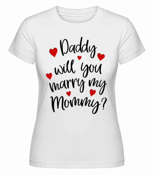 Daddy Will You Marry Mommy - Shirtinator Frauen T-Shirt - Weiß - Vorn
