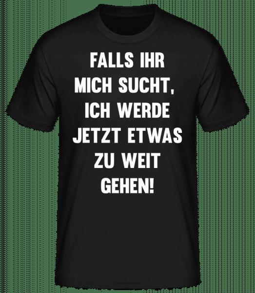 Ich Werde Zu Weit Gehen - Männer Basic T-Shirt  - Schwarz - Vorn