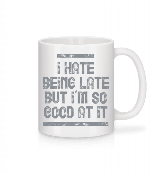 I Hate Being Late - Mug - White - Vorn