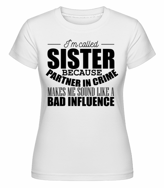 Sister But Partner In Crime - Shirtinator Frauen T-Shirt - Weiß - Vorn