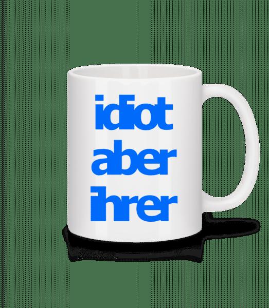Idiot Aber Ihrer - Tasse - Weiß - Vorn