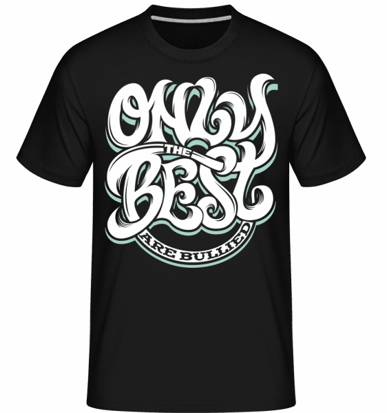 Only The Best Are Bullied -  Shirtinator Men's T-Shirt - Black - Front