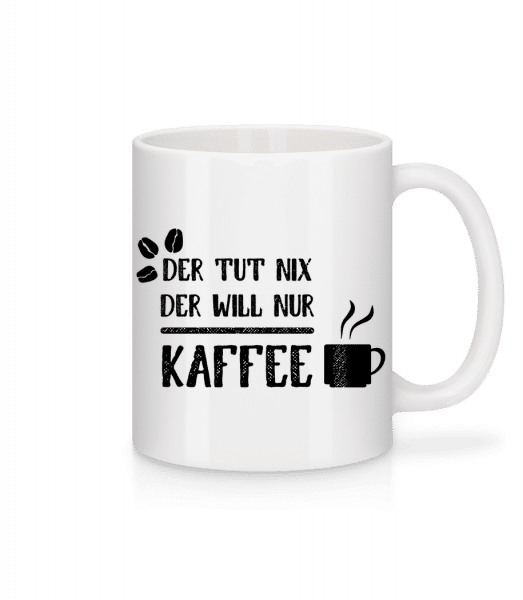 Der Tut Nix Nur Kaffee - Tasse - Weiß - Vorn