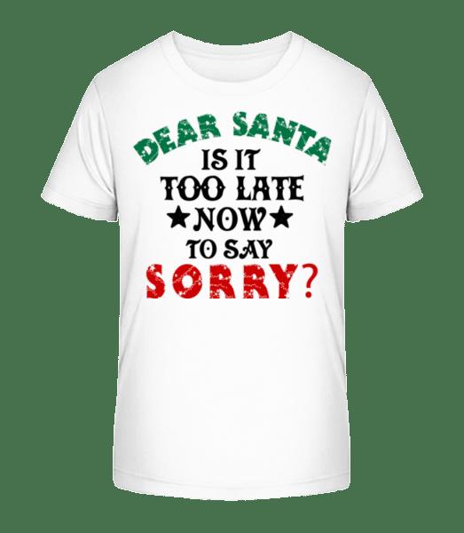 Dear Santa Is It Too Late? - Kid's Premium Bio T-Shirt - White - Vorn