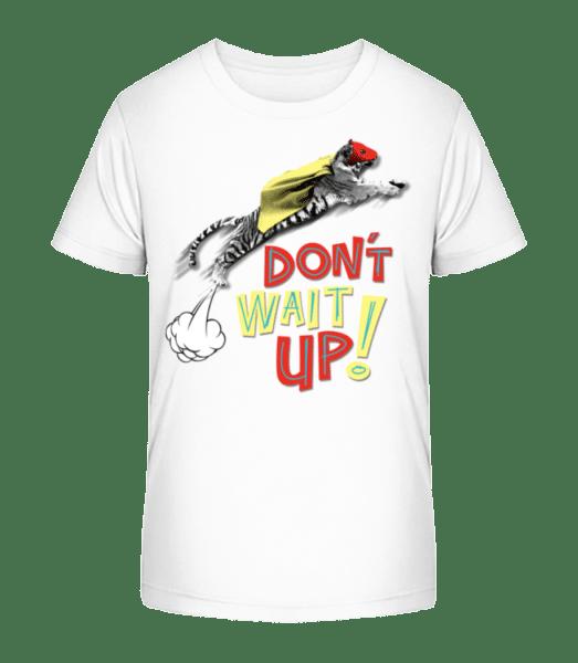 Dont Wait Up - Kid's Premium Bio T-Shirt - White - Vorn