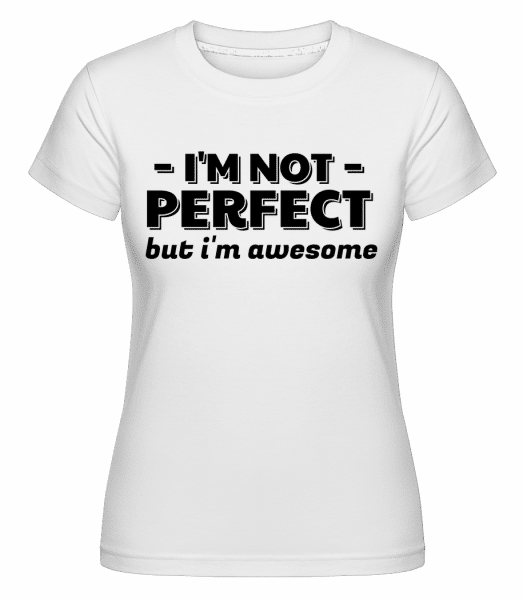 I'm Not Perfect -  Shirtinator Women's T-Shirt - White - Vorn