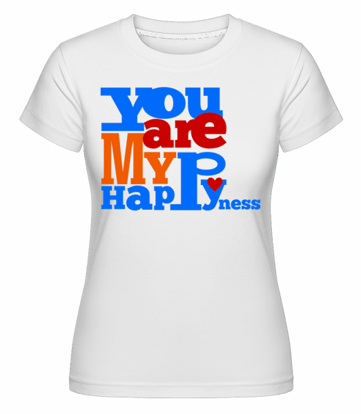 You Are My Happiness -  Shirtinator Women's T-Shirt - White - Vorn