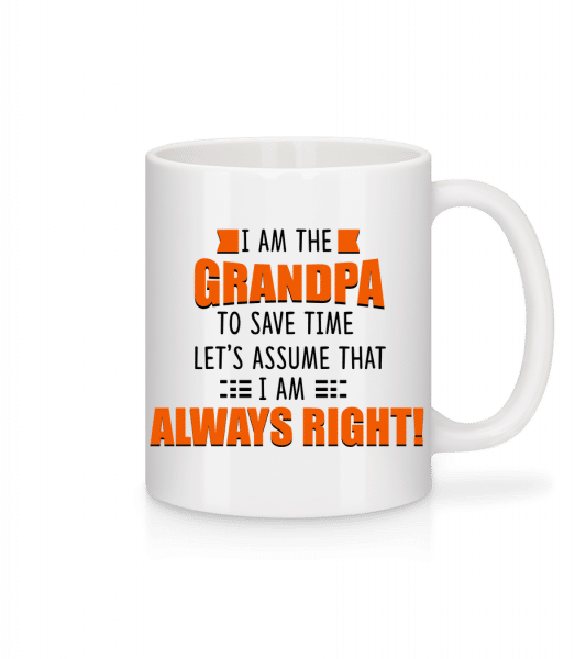 Grandpa Is Always Right - Mug - White - Vorn